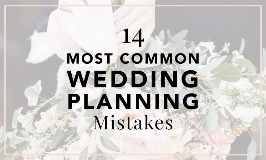 14 Most Common Wedding Planning Mistakes