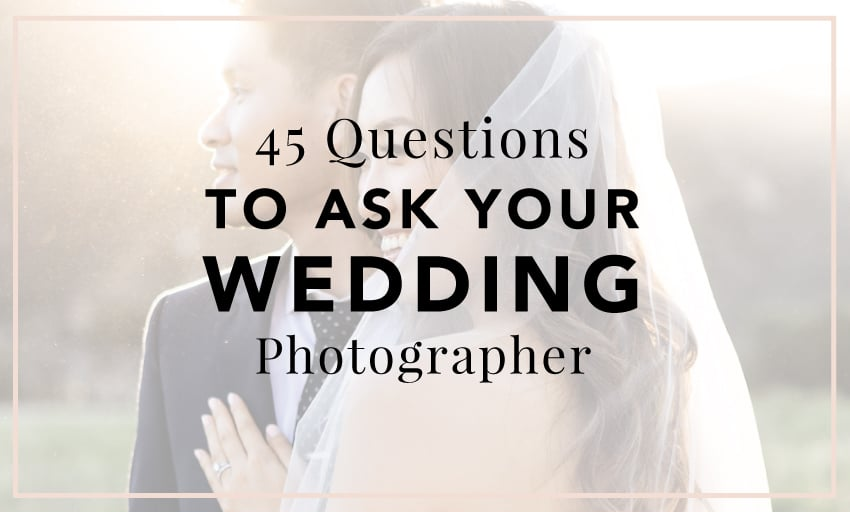45 Questions To Ask Your Wedding Photographer