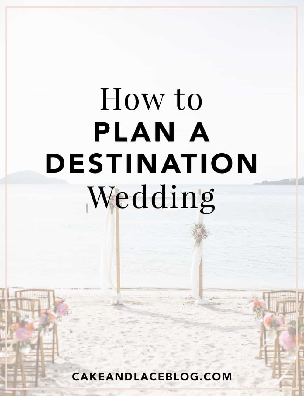 How to plan a destination wedding cake lace wedding blog for Plan a destination wedding